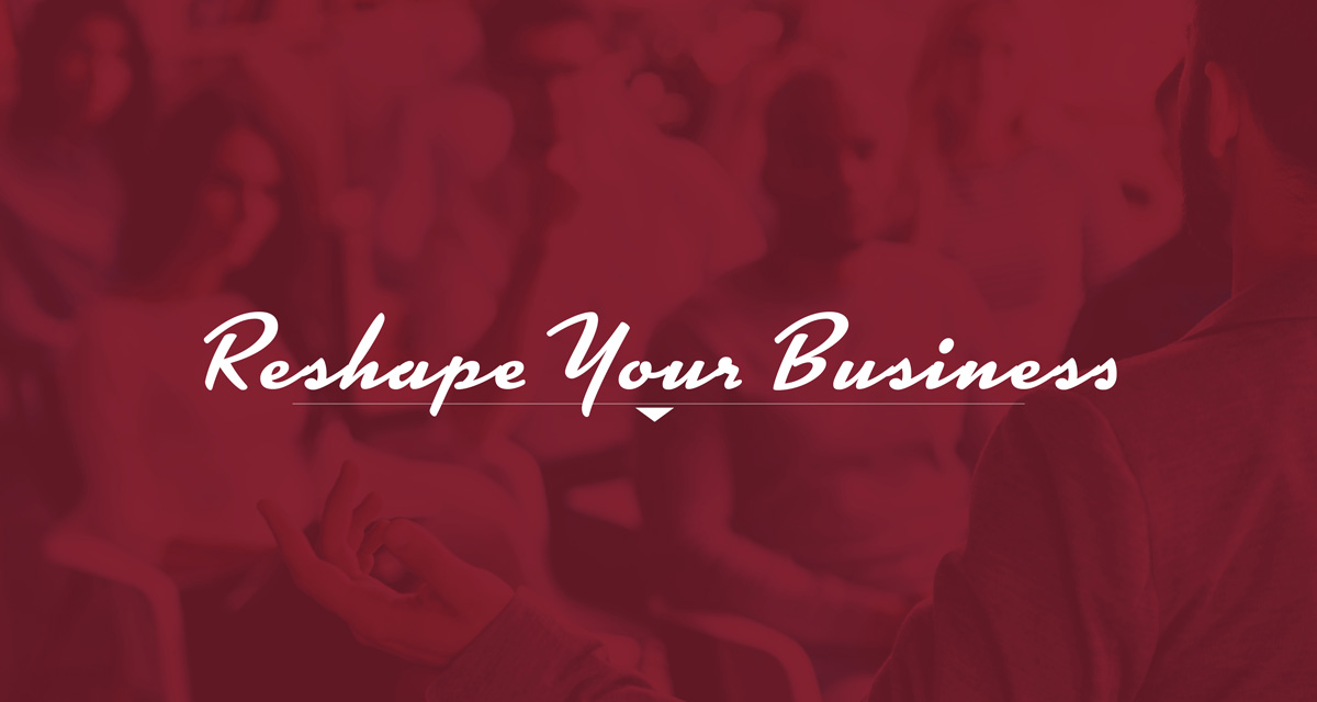 Reshape Your Business Every Day